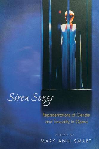Siren Songs: Representations of Gender and Sexuality in Opera - Princeton Studies in Opera (Paperback)