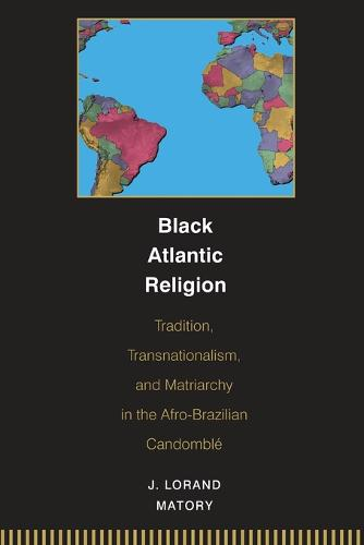 Black Atlantic Religion: Tradition, Transnationalism, and Matriarchy in the Afro-Brazilian Candomble (Paperback)