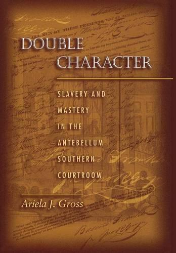 Double Character: Slavery and Mastery in the Antebellum Southern Courtroom (Hardback)