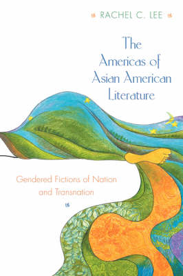 The Americas of Asian American Literature: Gendered Fictions of Nation and Transnation (Paperback)