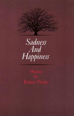 Sadness and Happiness: Poems by Robert Pinsky - Princeton Series of Contemporary Poets 3 (Hardback)