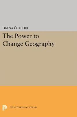 The Power to Change Geography - Princeton Series of Contemporary Poets 9 (Hardback)