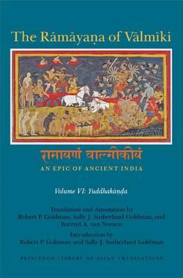 The Ramayana of Valmiki: An Epic of Ancient India, Volume VI: Yuddhakanda - Princeton Library of Asian Translations (Hardback)