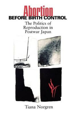 Abortion before Birth Control: The Politics of Reproduction in Postwar Japan (Paperback)