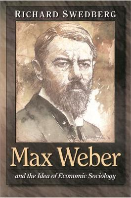 Max Weber and the Idea of Economic Sociology (Paperback)