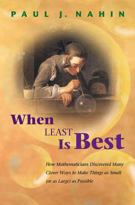 When Least is Best: How Mathematicians Discovered Many Clever Ways to Make Things as Small (or as Large) as Possible (Hardback)