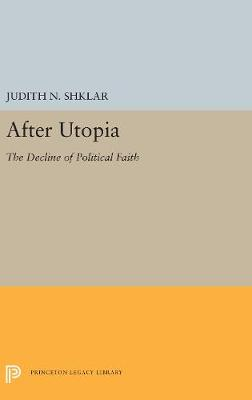 After Utopia: The Decline of Politcal Faith (Hardback)