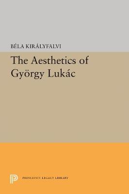 The Aesthetics of Gyorgy Lukacs - Princeton Essays in Literature (Hardback)