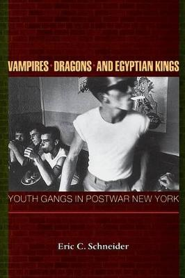Vampires, Dragons, and Egyptian Kings: Youth Gangs in Postwar New York (Paperback)