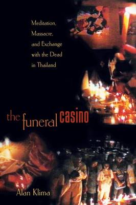 The Funeral Casino: Meditation, Massacre, and Exchange with the Dead in Thailand (Paperback)