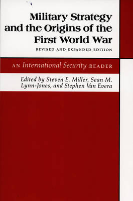 Military Strategy and the Origins of the First World War: An International Security Reader - Revised and Expanded Edition - International Security Readers (Hardback)