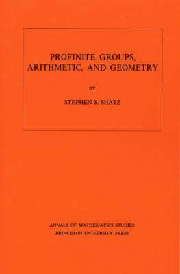 Profinite Groups, Arithmetic, and Geometry. (AM-67), Volume 67 - Annals of Mathematics Studies (Paperback)