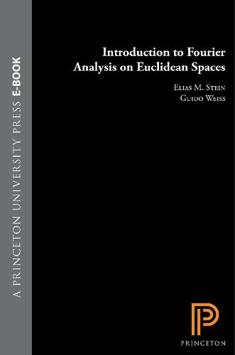 Introduction to Fourier Analysis on Euclidean Spaces (PMS-32), Volume 32 - Princeton Mathematical Series (Hardback)