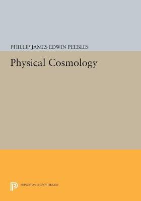 Physical Cosmology - Princeton Series in Physics (Hardback)