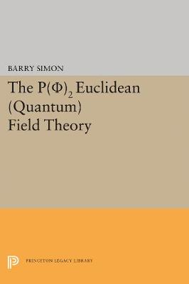 P(0)2 Euclidean (Quantum) Field Theory - Princeton Series in Physics (Paperback)