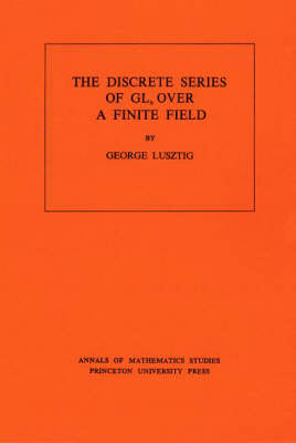 Discrete Series of GLn Over a Finite Field. (AM-81), Volume 81 - Annals of Mathematics Studies 81 (Paperback)
