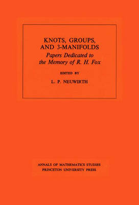 Knots, Groups and 3-Manifolds (AM-84), Volume 84: Papers Dedicated to the Memory of R.H. Fox. (AM-84) - Annals of Mathematics Studies 85 (Paperback)