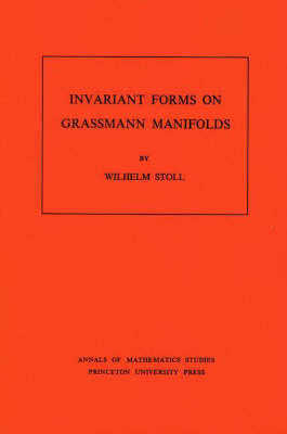 Invariant Forms on Grassmann Manifolds. (AM-89), Volume 89 - Annals of Mathematics Studies (Paperback)