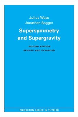 Supersymmetry and Supergravity: Revised Edition - Princeton Series in Physics (Hardback)