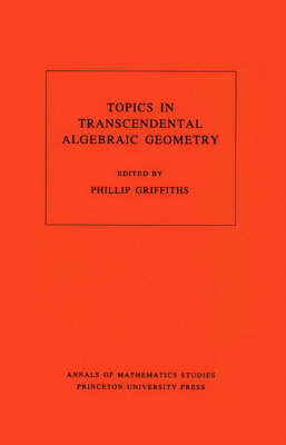 Topics in Transcendental Algebraic Geometry. (AM-106), Volume 106 - Annals of Mathematics Studies 109 (Paperback)