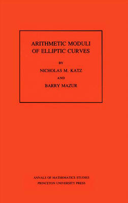 Arithmetic Moduli of Elliptic Curves. (AM-108), Volume 108 - Annals of Mathematics Studies 113 (Hardback)