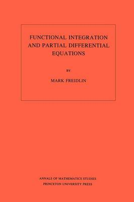 Functional Integration and Partial Differential Equations. (AM-109), Volume 109 - Annals of Mathematics Studies 114 (Paperback)