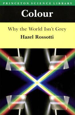 Colour: Why the World Isn't Grey (Hardback)