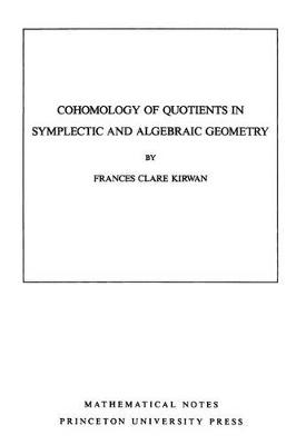 Cohomology of Quotients in Symplectic and Algebraic Geometry. (MN-31), Volume 31 - Mathematical Notes (Paperback)