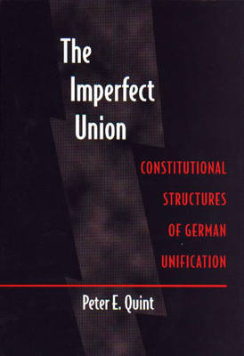 The Imperfect Union: Constitutional Structures of German Unification (Hardback)