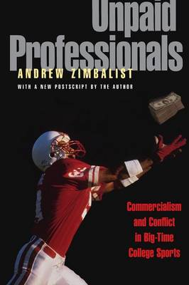Unpaid Professionals: Commercialism and Conflict in Big-Time College Sports (Paperback)