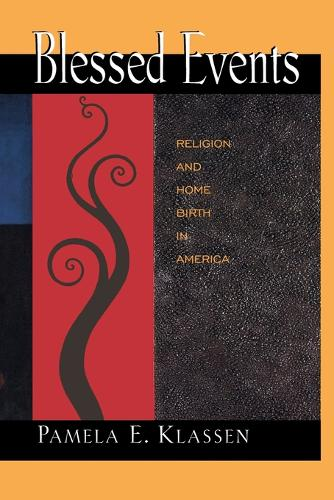 Cover Blessed Events: Religion and Home Birth in America - Princeton Studies in Cultural Sociology 11