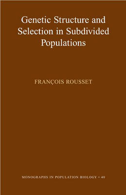 Genetic Structure and Selection in Subdivided Populations - Monographs in Population Biology v. 40 (Hardback)