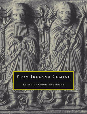 From Ireland Coming: Irish Art from the Early Christian to the Late Gothic Period and Its European Context - Publications of the Department of Art & Archaeology, Princeton University No. 4 (Paperback)