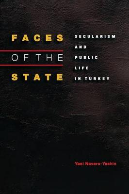 Faces of the State: Secularism and Public Life in Turkey (Paperback)