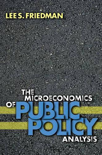 The Microeconomics of Public Policy Analysis (Hardback)