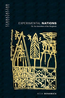 Experimental Nations: Or, the Invention of the Maghreb - Translation/Transnation (Hardback)