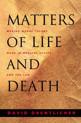 Matters of Life and Death: Making Moral Theory Work in Medical Ethics and the Law (Hardback)
