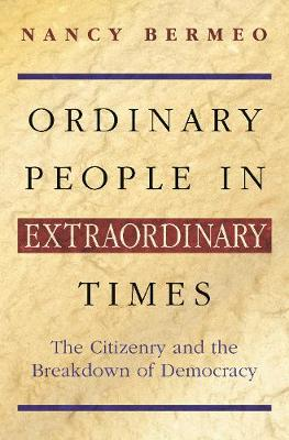 Ordinary People in Extraordinary Times: The Citizenry and the Breakdown of Democracy (Hardback)