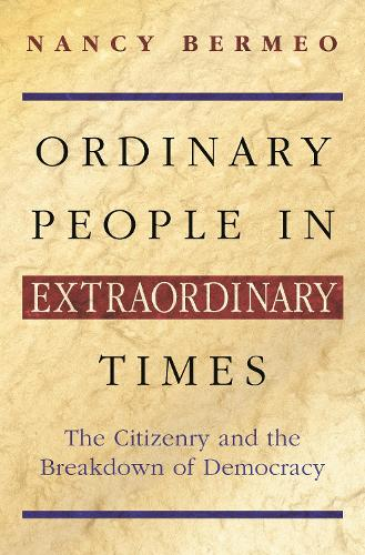 Ordinary People in Extraordinary Times: The Citizenry and the Breakdown of Democracy (Paperback)