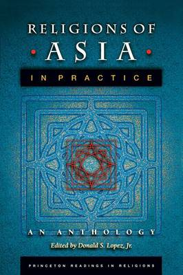 Religions of Asia in Practice: An Anthology - Princeton Readings in Religions (Paperback)