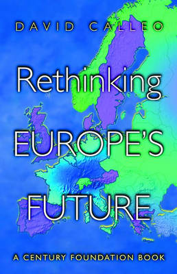 Rethinking Europe's Future - A Century Foundation Book (Hardback)