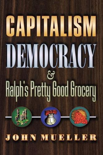Capitalism, Democracy, and Ralph's Pretty Good Grocery (Paperback)