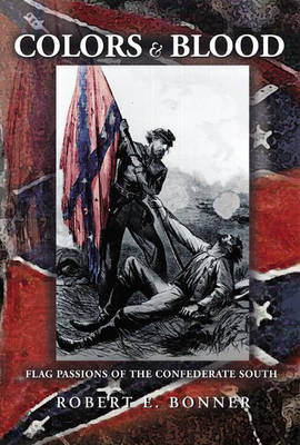 Colors and Blood: Flag Passions of the Confederate South (Hardback)