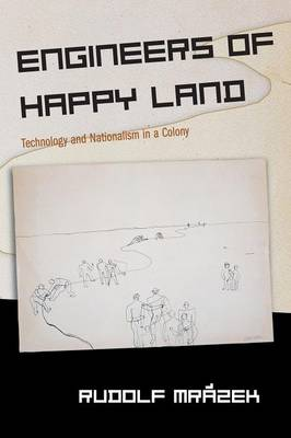 Engineers of Happy Land: Technology and Nationalism in a Colony - Princeton Studies in Culture/Power/History (Paperback)
