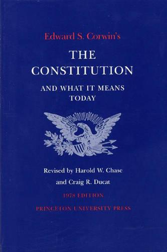 Edward S. Corwin's Constitution and What It Means Today: 1978 Edition (Hardback)