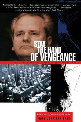 Stay the Hand of Vengeance: The Politics of War Crimes Tribunals - Princeton Studies in International History and Politics 93 (Paperback)