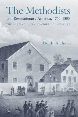 The Methodists and Revolutionary America, 1760-1800: The Shaping of an Evangelical Culture (Paperback)