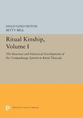 Ritual Kinship, Volume I: The Structure and Historical Development of the Compadrazgo System in Rural Tlaxcala (Hardback)