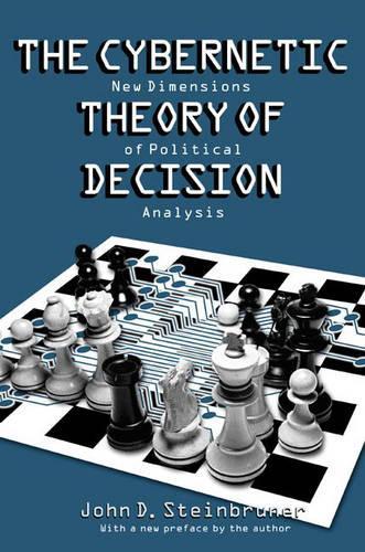 The Cybernetic Theory of Decision: New Dimensions of Political Analysis (Paperback)