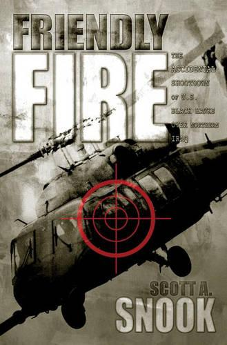 Friendly Fire: The Accidental Shootdown of U.S. Black Hawks over Northern Iraq (Paperback)